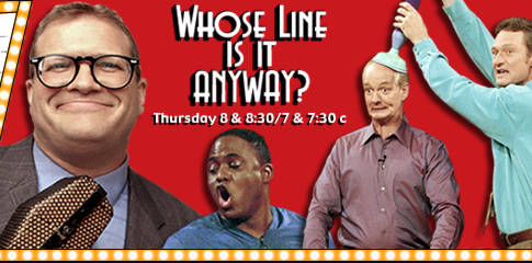 Whose Line Is It Anyway.  Perhaps The Best Show On TV!!!!  Click Here Gor A Google Search
